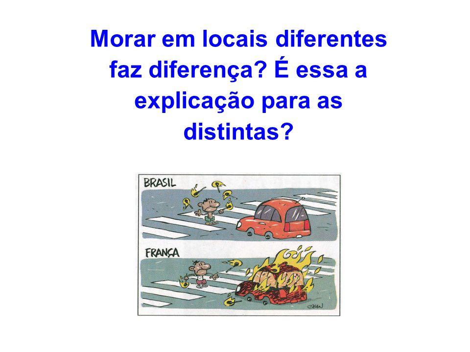 Morar em locais diferentes faz diferença? É essa a explicação para as distintas?