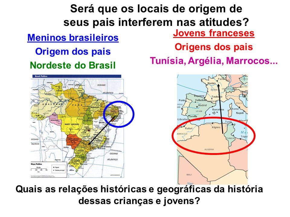 Será que os locais de origem de seus pais interferem nas atitudes? Meninos brasileiros Origem dos pais Nordeste do Brasil Jovens franceses Origens dos