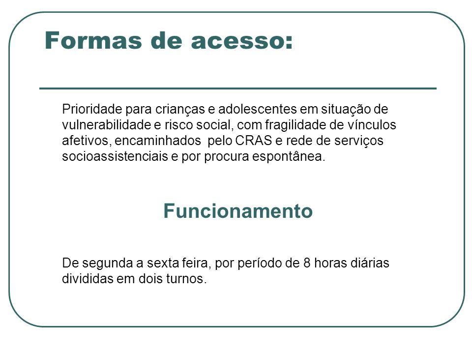 Formas de acesso: Prioridade para crianças e adolescentes em situação de vulnerabilidade e risco social, com fragilidade de vínculos afetivos, encamin