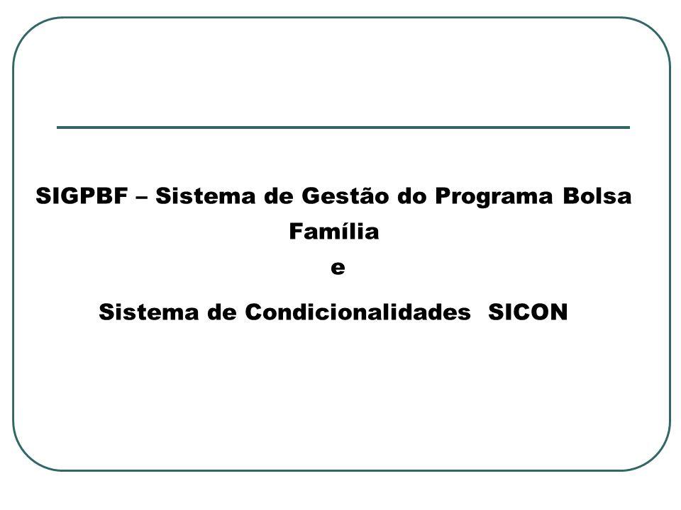 SIGPBF – Sistema de Gestão do Programa Bolsa Família e Sistema de Condicionalidades SICON