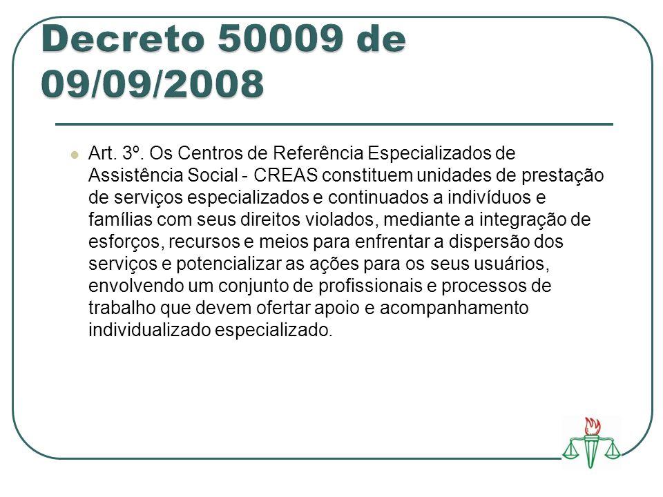 Art. 3º. Os Centros de Referência Especializados de Assistência Social - CREAS constituem unidades de prestação de serviços especializados e continuad