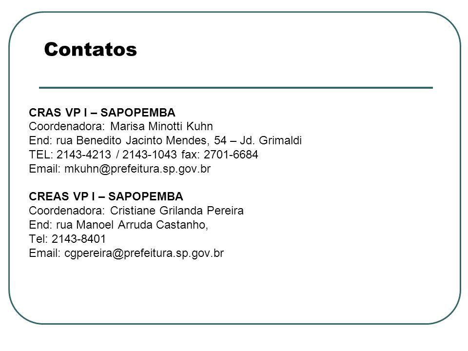 Contatos CRAS VP I – SAPOPEMBA Coordenadora: Marisa Minotti Kuhn End: rua Benedito Jacinto Mendes, 54 – Jd. Grimaldi TEL: 2143-4213 / 2143-1043 fax: 2