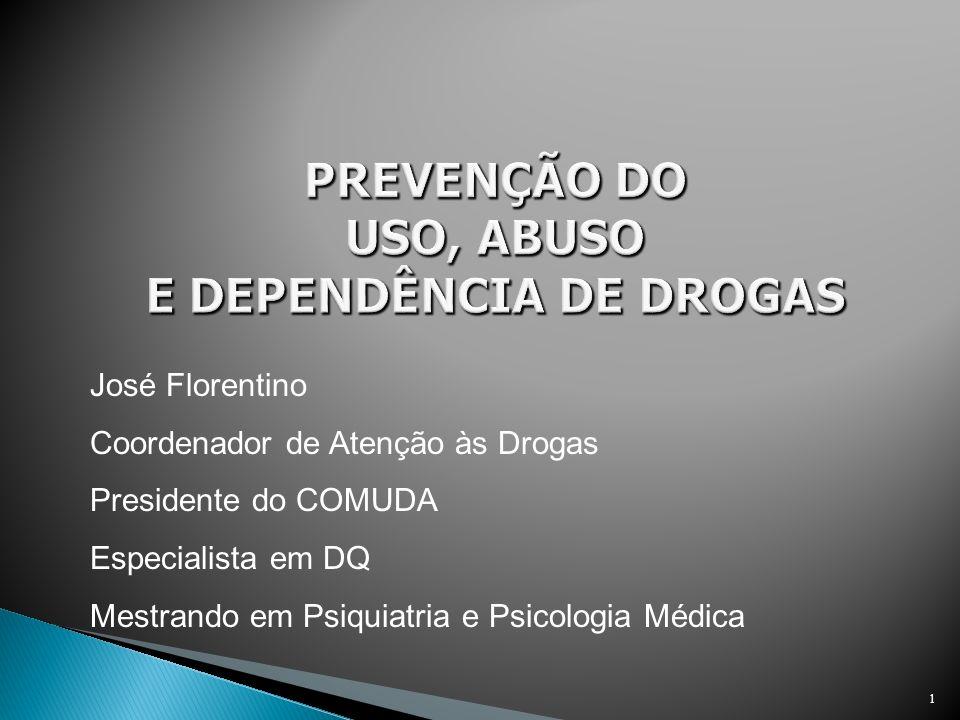 1 José Florentino Coordenador de Atenção às Drogas Presidente do COMUDA Especialista em DQ Mestrando em Psiquiatria e Psicologia Médica