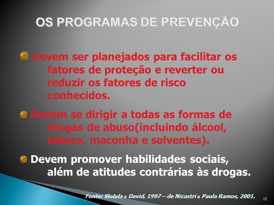 12 Devem ser planejados para facilitar os fatores de proteção e reverter ou reduzir os fatores de risco conhecidos. Devem se dirigir a todas as formas