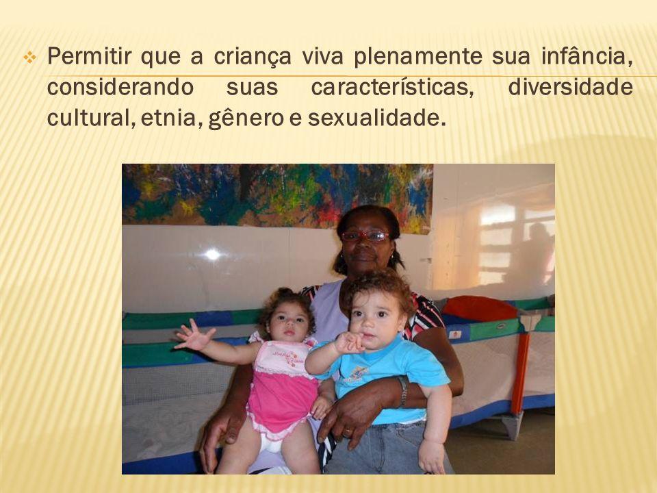 Considerar a criança como principal protagonista da ação educativa.