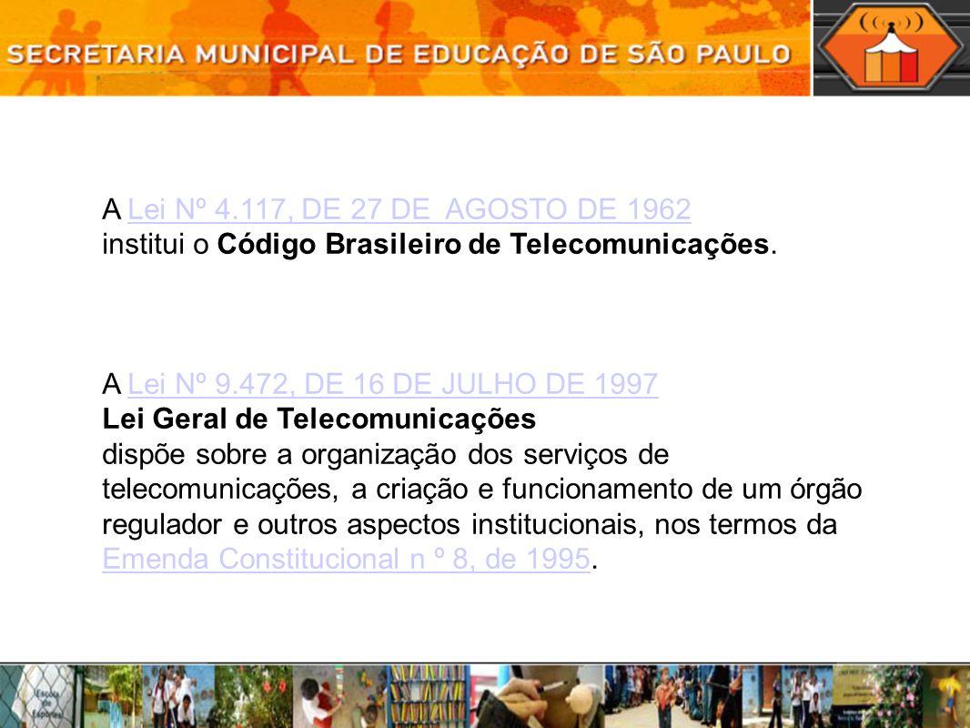 A Lei Nº 4.117, DE 27 DE AGOSTO DE 1962Lei Nº 4.117, DE 27 DE AGOSTO DE 1962 institui o Código Brasileiro de Telecomunicações.