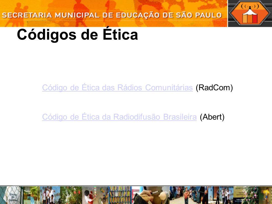 Códigos de Ética Código de Ética das Rádios ComunitáriasCódigo de Ética das Rádios Comunitárias (RadCom) Código de Ética da Radiodifusão BrasileiraCódigo de Ética da Radiodifusão Brasileira (Abert)
