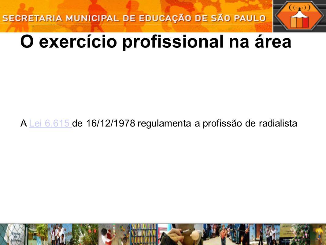 O exercício profissional na área A Lei 6.615 de 16/12/1978 regulamenta a profissão de radialistaLei 6.615