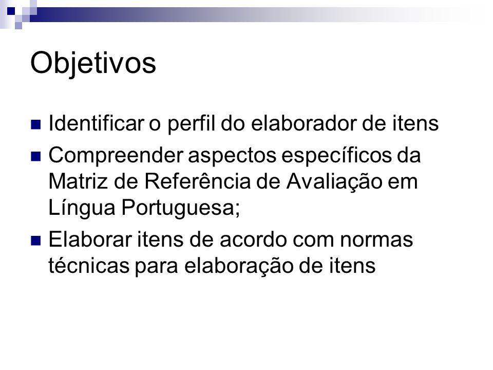 Objetivos Identificar o perfil do elaborador de itens Compreender aspectos específicos da Matriz de Referência de Avaliação em Língua Portuguesa; Elab