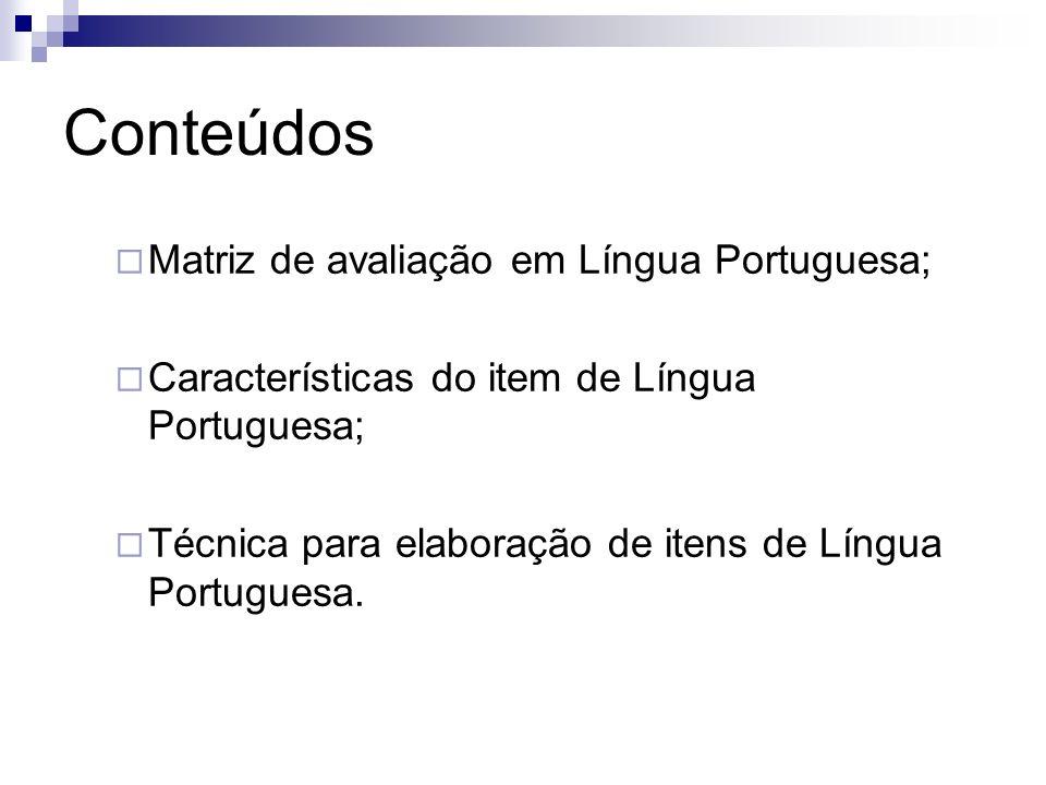 Conteúdos Matriz de avaliação em Língua Portuguesa; Características do item de Língua Portuguesa; Técnica para elaboração de itens de Língua Portugues