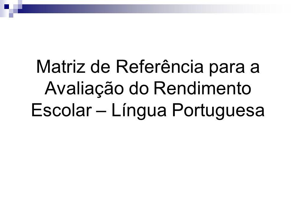 Matriz de Referência para a Avaliação do Rendimento Escolar – Língua Portuguesa