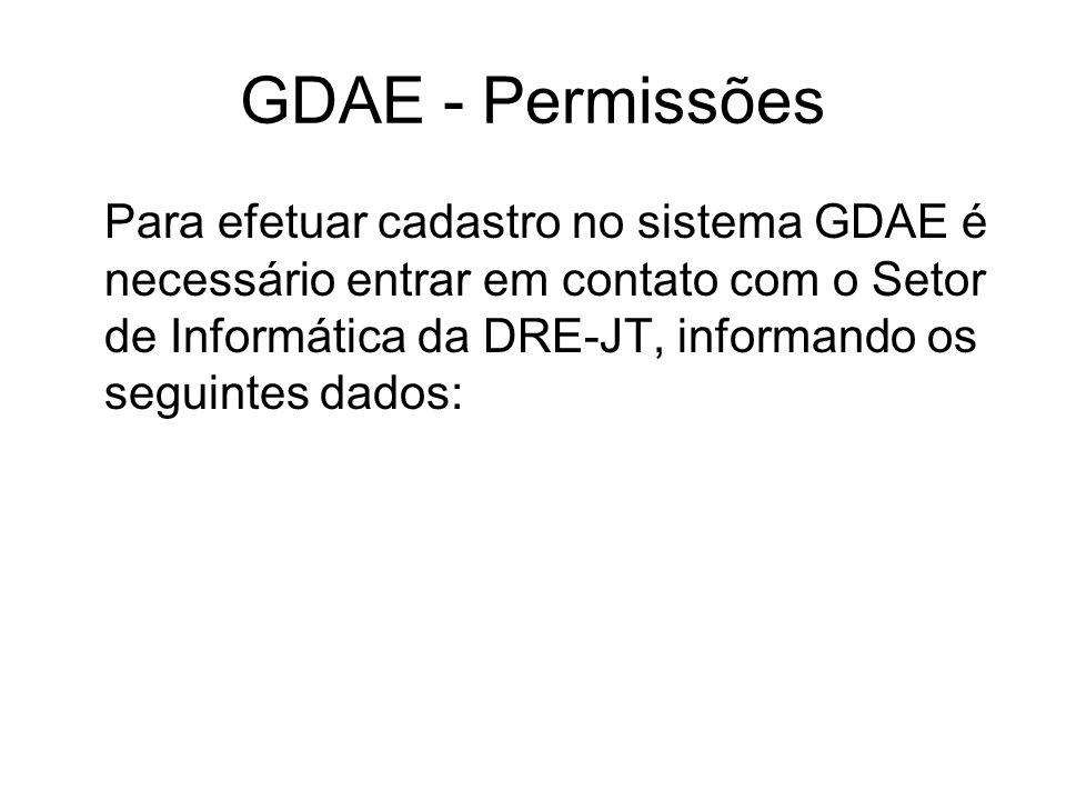 GDAE - Permissões Para efetuar cadastro no sistema GDAE é necessário entrar em contato com o Setor de Informática da DRE-JT, informando os seguintes d