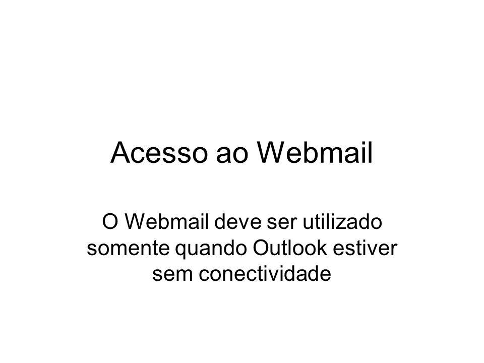 Acesso ao Webmail O Webmail deve ser utilizado somente quando Outlook estiver sem conectividade