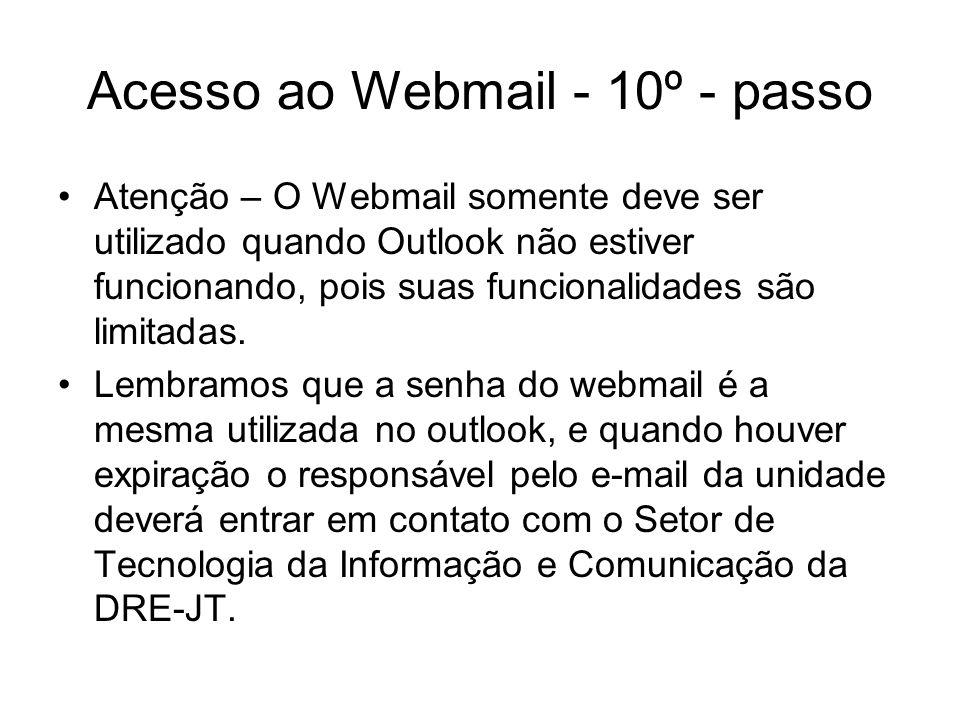 Acesso ao Webmail - 10º - passo Atenção – O Webmail somente deve ser utilizado quando Outlook não estiver funcionando, pois suas funcionalidades são l