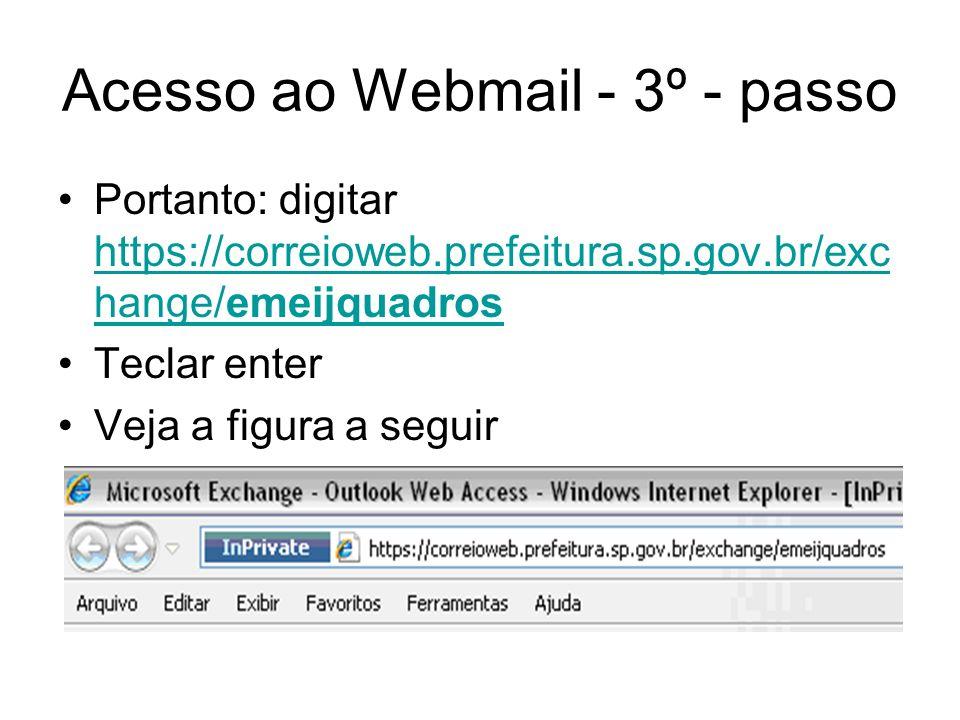 Acesso ao Webmail - 3º - passo Portanto: digitar https://correioweb.prefeitura.sp.gov.br/exc hange/emeijquadros https://correioweb.prefeitura.sp.gov.b