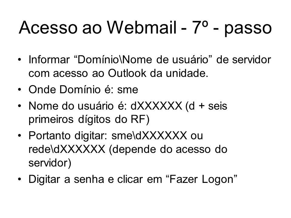 Acesso ao Webmail - 7º - passo Informar Domínio\Nome de usuário de servidor com acesso ao Outlook da unidade. Onde Domínio é: sme Nome do usuário é: d