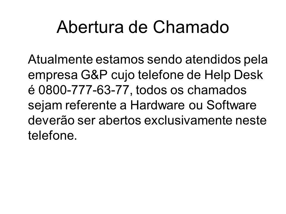 Abertura de Chamado Atualmente estamos sendo atendidos pela empresa G&P cujo telefone de Help Desk é 0800-777-63-77, todos os chamados sejam referente