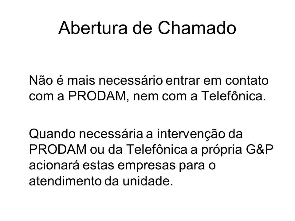 Abertura de Chamado Não é mais necessário entrar em contato com a PRODAM, nem com a Telefônica. Quando necessária a intervenção da PRODAM ou da Telefô