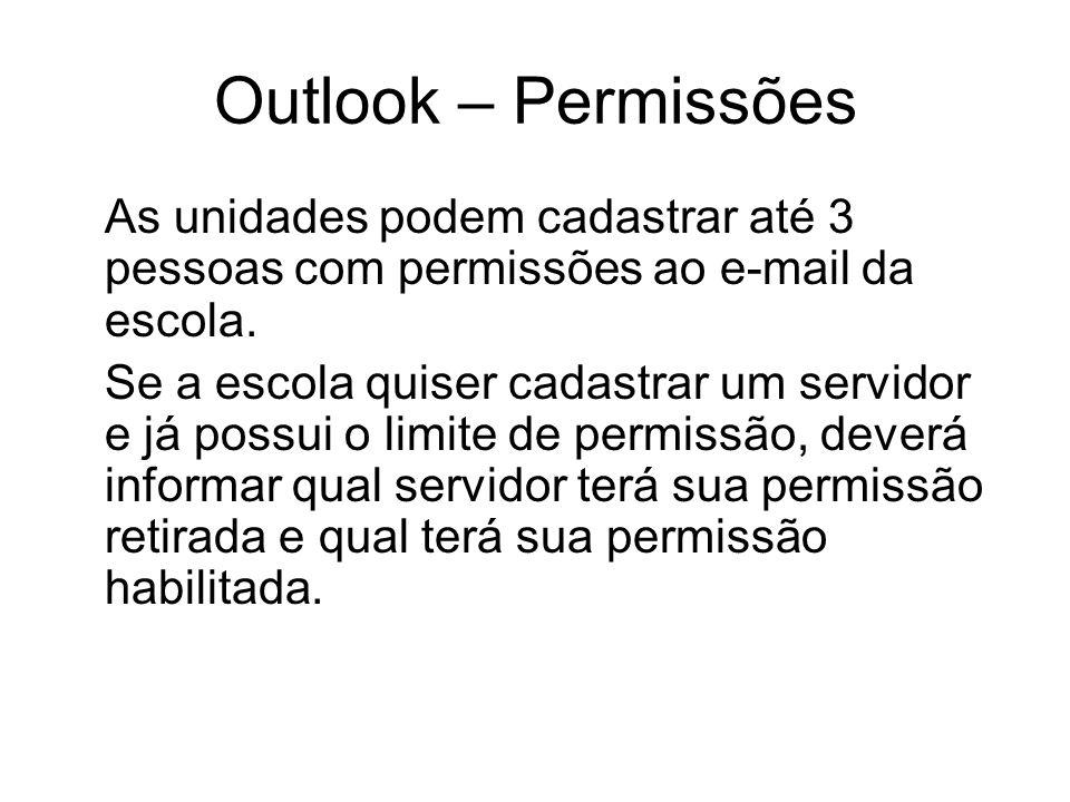 Outlook – Permissões As unidades podem cadastrar até 3 pessoas com permissões ao e-mail da escola.