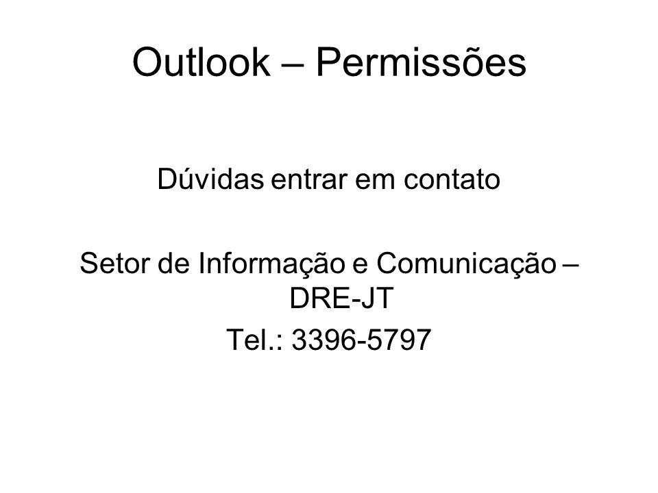 Outlook – Permissões Dúvidas entrar em contato Setor de Informação e Comunicação – DRE-JT Tel.: 3396-5797