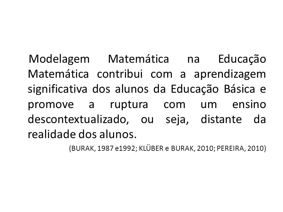 Modelagem Matemática na Educação Matemática contribui com a aprendizagem significativa dos alunos da Educação Básica e promove a ruptura com um ensino