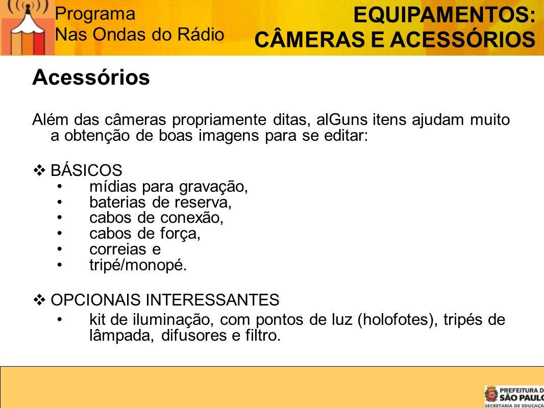 Programa Nas Ondas do Rádio Acessórios Além das câmeras propriamente ditas, alGuns itens ajudam muito a obtenção de boas imagens para se editar: BÁSIC