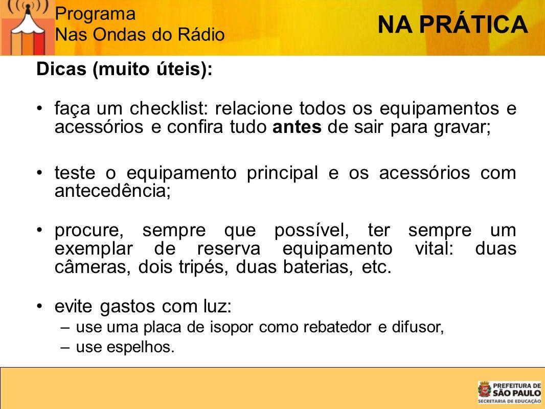 Programa Nas Ondas do Rádio NA PRÁTICA Dicas (muito úteis): faça um checklist: relacione todos os equipamentos e acessórios e confira tudo antes de sa