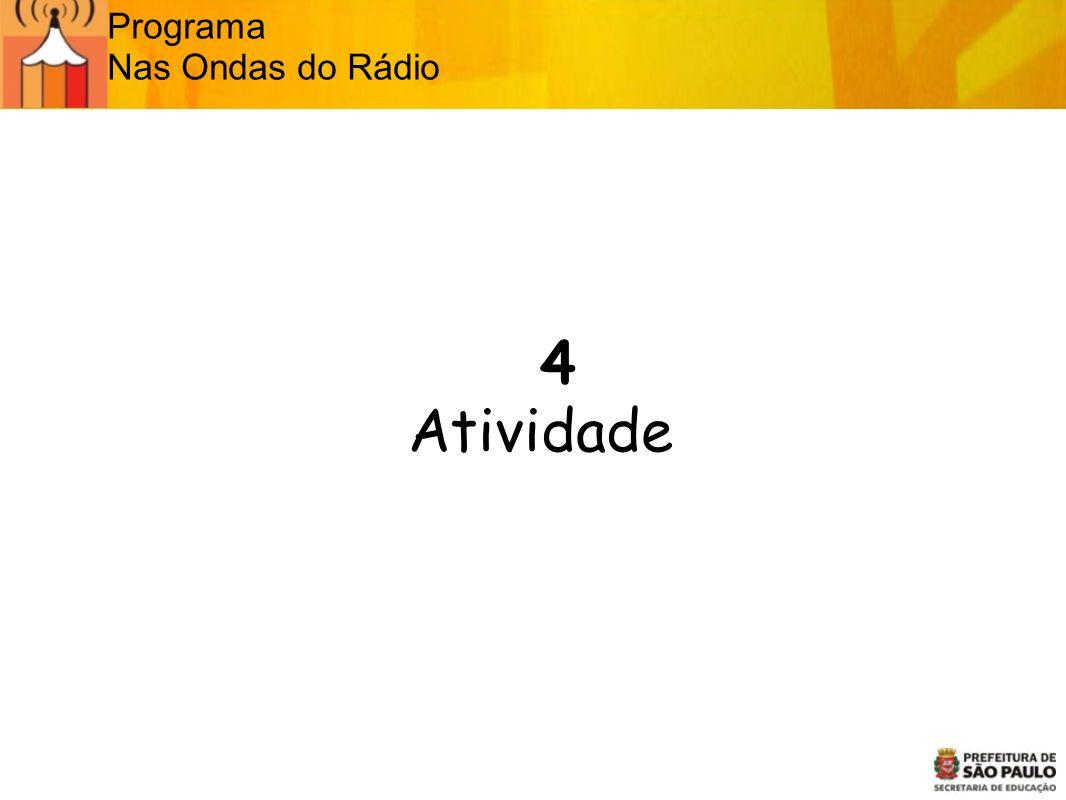 Programa Nas Ondas do Rádio 4 Atividade