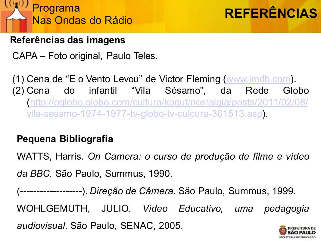 Programa Nas Ondas do Rádio REFERÊNCIAS Referências das imagens CAPA – Foto original, Paulo Teles. (1)Cena de E o Vento Levou de Victor Fleming (www.i