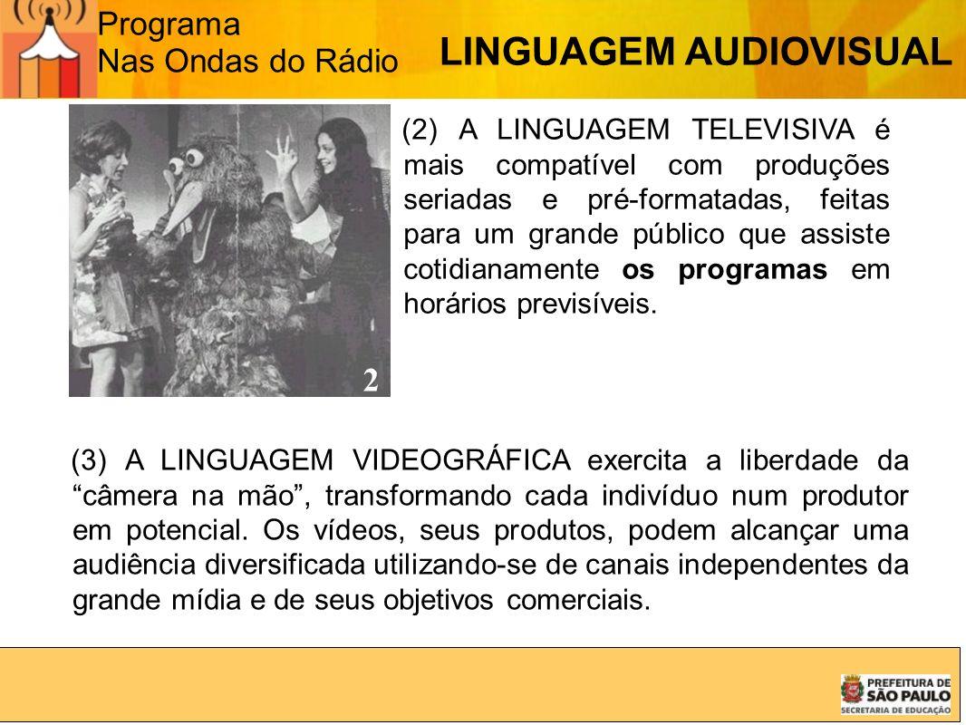 Programa Nas Ondas do Rádio (2) A LINGUAGEM TELEVISIVA é mais compatível com produções seriadas e pré-formatadas, feitas para um grande público que as