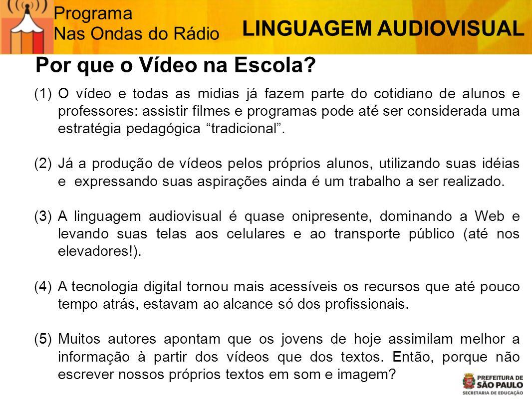 Programa Nas Ondas do Rádio (1)O vídeo e todas as midias já fazem parte do cotidiano de alunos e professores: assistir filmes e programas pode até ser