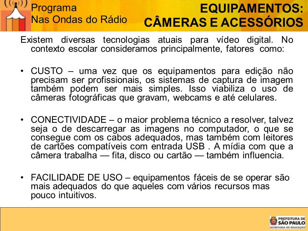 Programa Nas Ondas do Rádio EQUIPAMENTOS: CÂMERAS E ACESSÓRIOS Existem diversas tecnologias atuais para vídeo digital. No contexto escolar consideramo