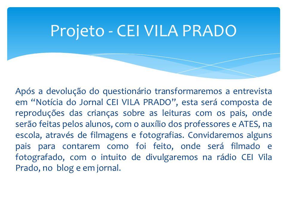 Após a devolução do questionário transformaremos a entrevista em Notícia do Jornal CEI VILA PRADO, esta será composta de reproduções das crianças sobr