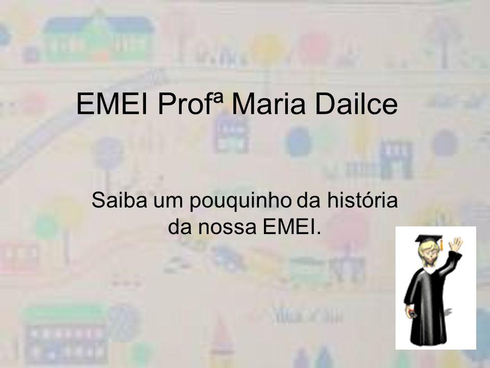 EMEI Profª Maria Dailce Saiba um pouquinho da história da nossa EMEI.