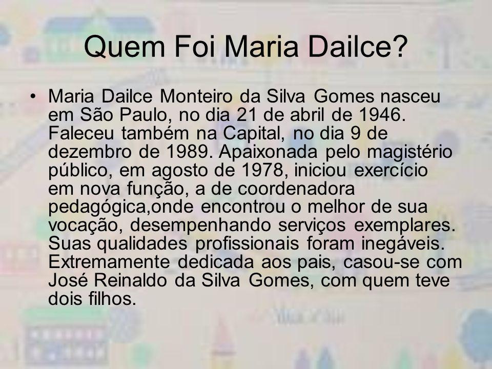 Quem Foi Maria Dailce? Maria Dailce Monteiro da Silva Gomes nasceu em São Paulo, no dia 21 de abril de 1946. Faleceu também na Capital, no dia 9 de de