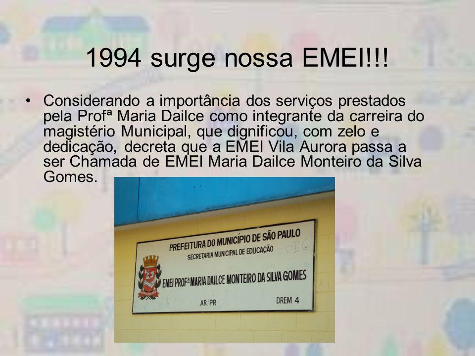 1994 surge nossa EMEI!!! Considerando a importância dos serviços prestados pela Profª Maria Dailce como integrante da carreira do magistério Municipal
