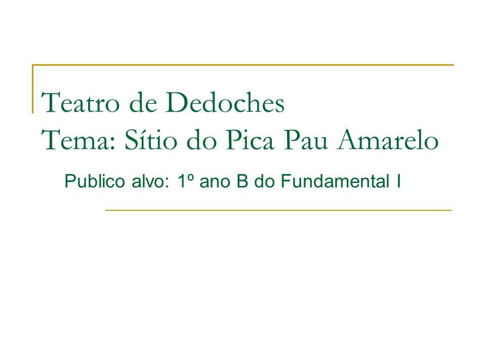 Teatro de Dedoches Tema: Sítio do Pica Pau Amarelo Publico alvo: 1º ano B do Fundamental I