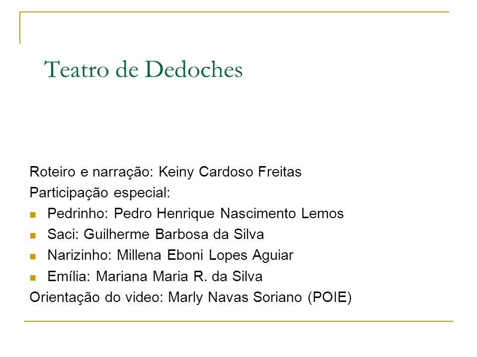 Teatro de Dedoches Roteiro e narração: Keiny Cardoso Freitas Participação especial: Pedrinho: Pedro Henrique Nascimento Lemos Saci: Guilherme Barbosa