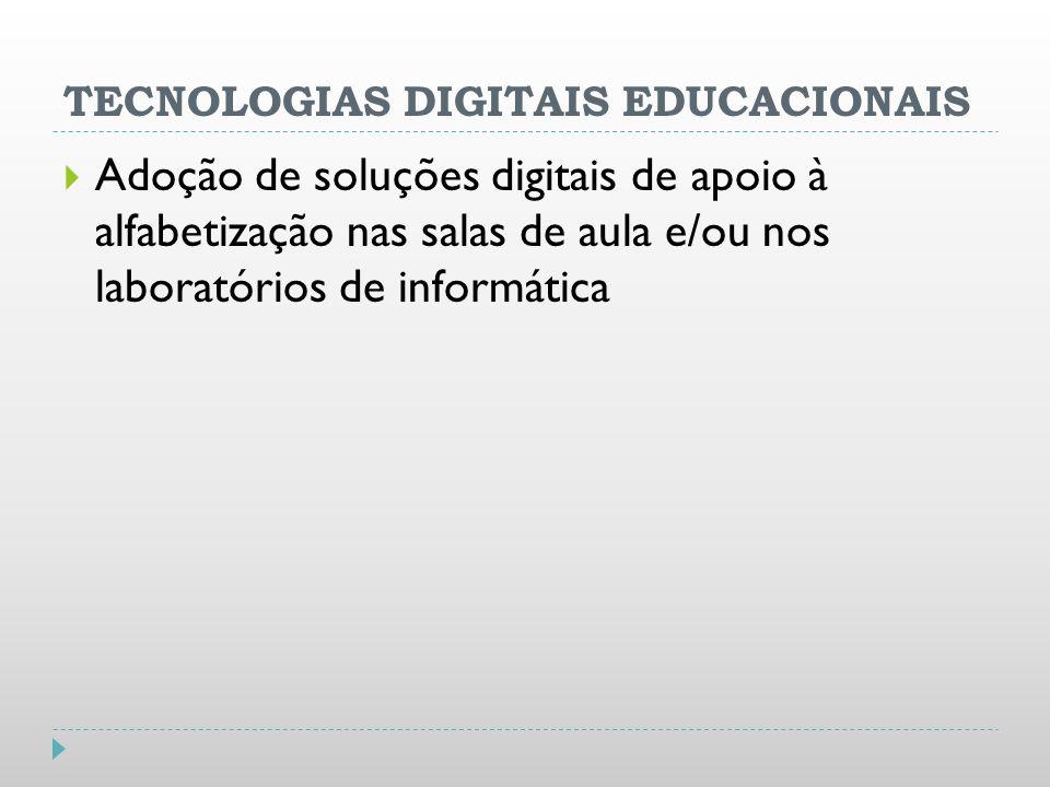 TECNOLOGIAS DIGITAIS EDUCACIONAIS Adoção de soluções digitais de apoio à alfabetização nas salas de aula e/ou nos laboratórios de informática
