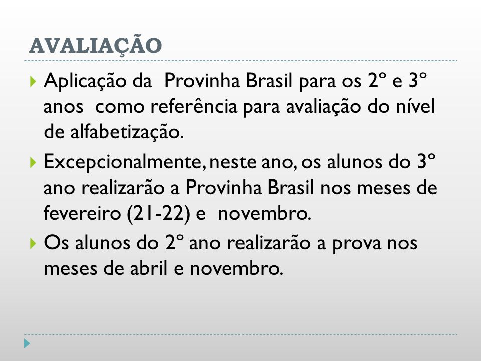 AVALIAÇÃO Aplicação da Provinha Brasil para os 2º e 3º anos como referência para avaliação do nível de alfabetização. Excepcionalmente, neste ano, os