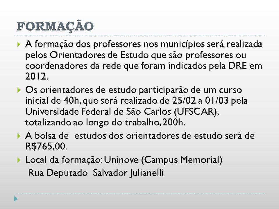 FORMAÇÃO A formação dos professores nos municípios será realizada pelos Orientadores de Estudo que são professores ou coordenadores da rede que foram