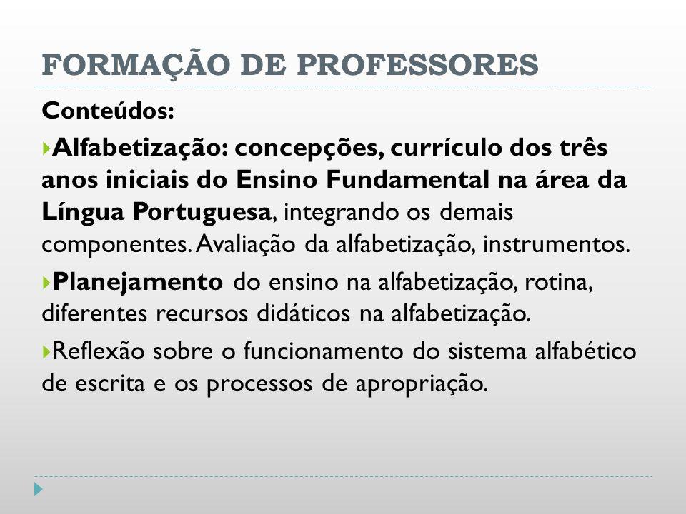 FORMAÇÃO DE PROFESSORES Conteúdos: Alfabetização: concepções, currículo dos três anos iniciais do Ensino Fundamental na área da Língua Portuguesa, int