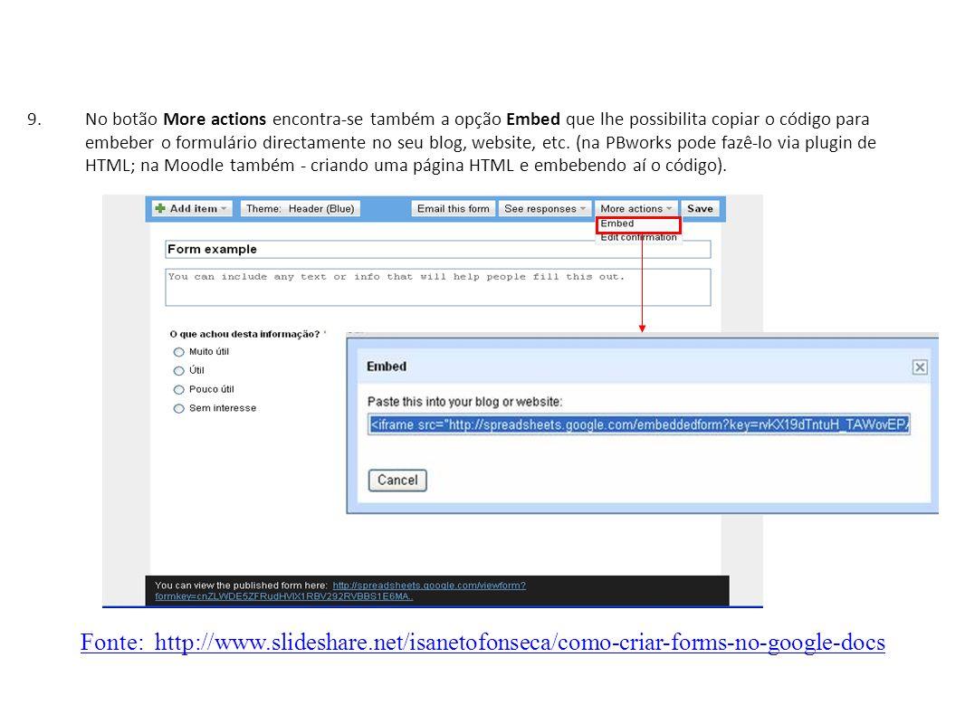 9.No botão More actions encontra-se também a opção Embed que lhe possibilita copiar o código para embeber o formulário directamente no seu blog, website, etc.