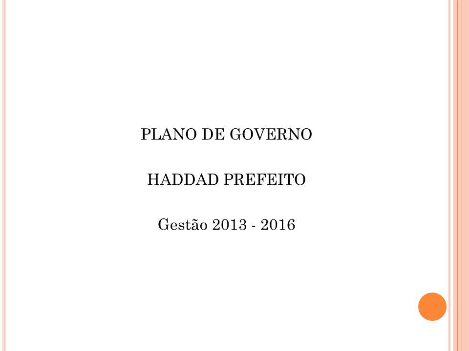 PLANO DE GOVERNO HADDAD PREFEITO Gestão 2013 - 2016