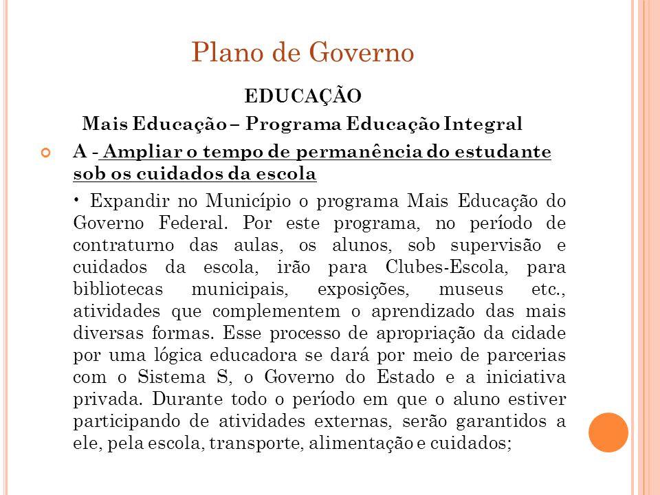 Plano de Governo EDUCAÇÃO Mais Educação – Programa Educação Integral A - Ampliar o tempo de permanência do estudante sob os cuidados da escola Expandi