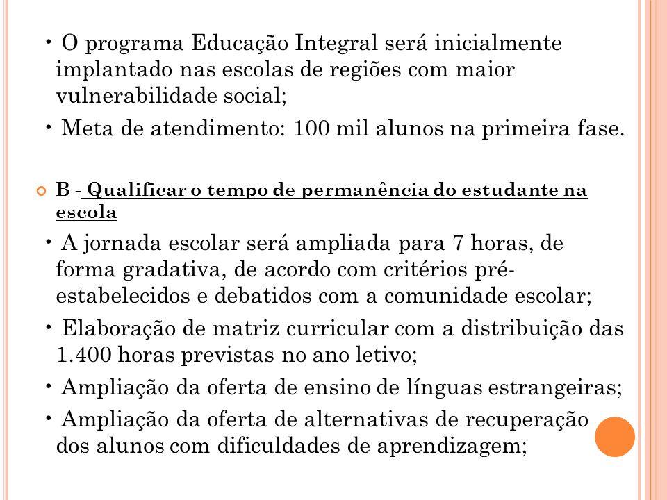 O programa Educação Integral será inicialmente implantado nas escolas de regiões com maior vulnerabilidade social; Meta de atendimento: 100 mil alunos