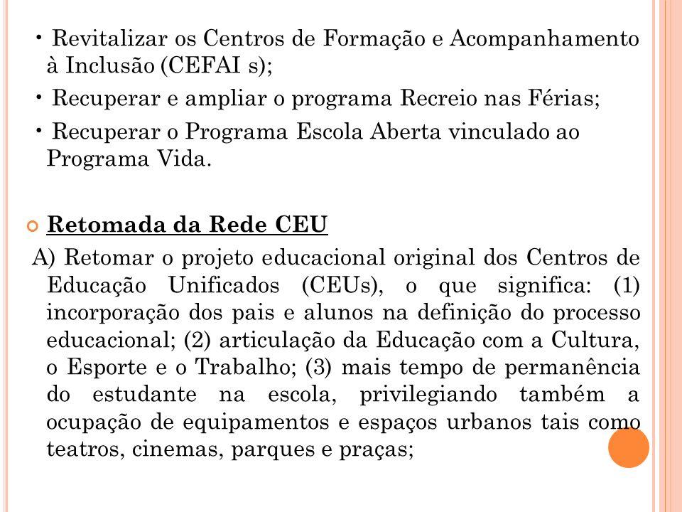 Revitalizar os Centros de Formação e Acompanhamento à Inclusão (CEFAI s); Recuperar e ampliar o programa Recreio nas Férias; Recuperar o Programa Esco