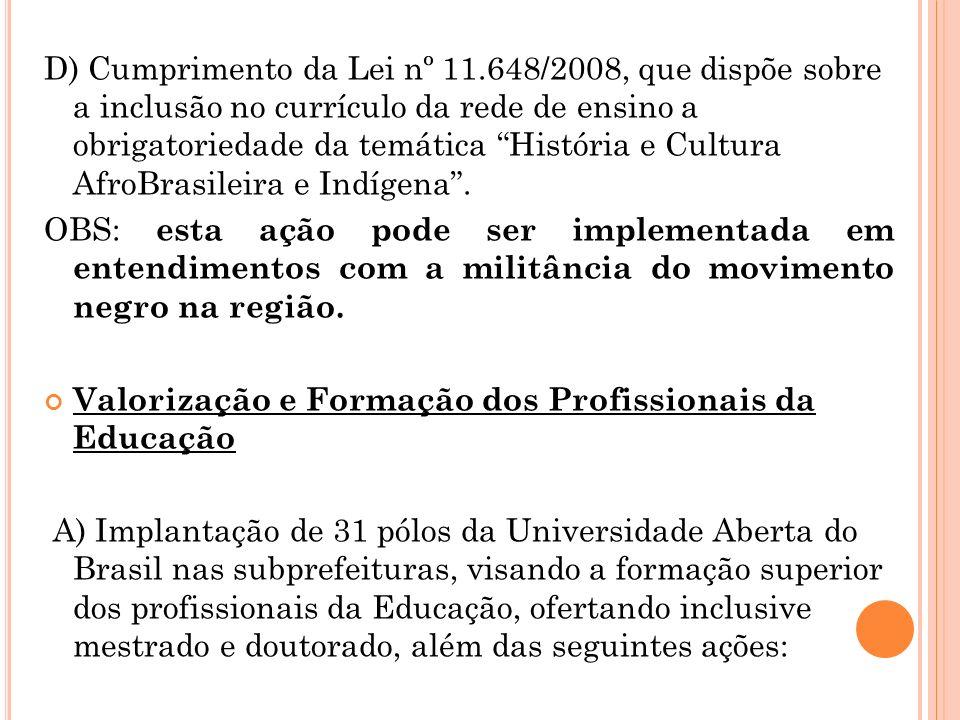 D) Cumprimento da Lei nº 11.648/2008, que dispõe sobre a inclusão no currículo da rede de ensino a obrigatoriedade da temática História e Cultura Afro