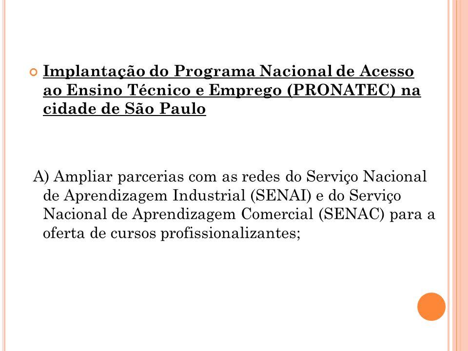 Implantação do Programa Nacional de Acesso ao Ensino Técnico e Emprego (PRONATEC) na cidade de São Paulo A) Ampliar parcerias com as redes do Serviço