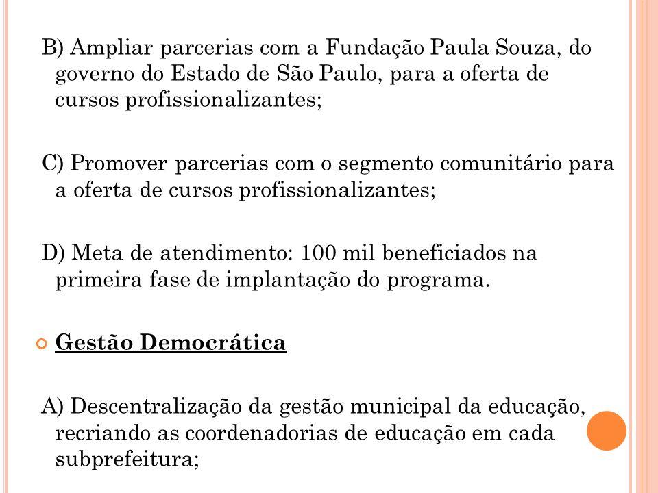 B) Ampliar parcerias com a Fundação Paula Souza, do governo do Estado de São Paulo, para a oferta de cursos profissionalizantes; C) Promover parcerias